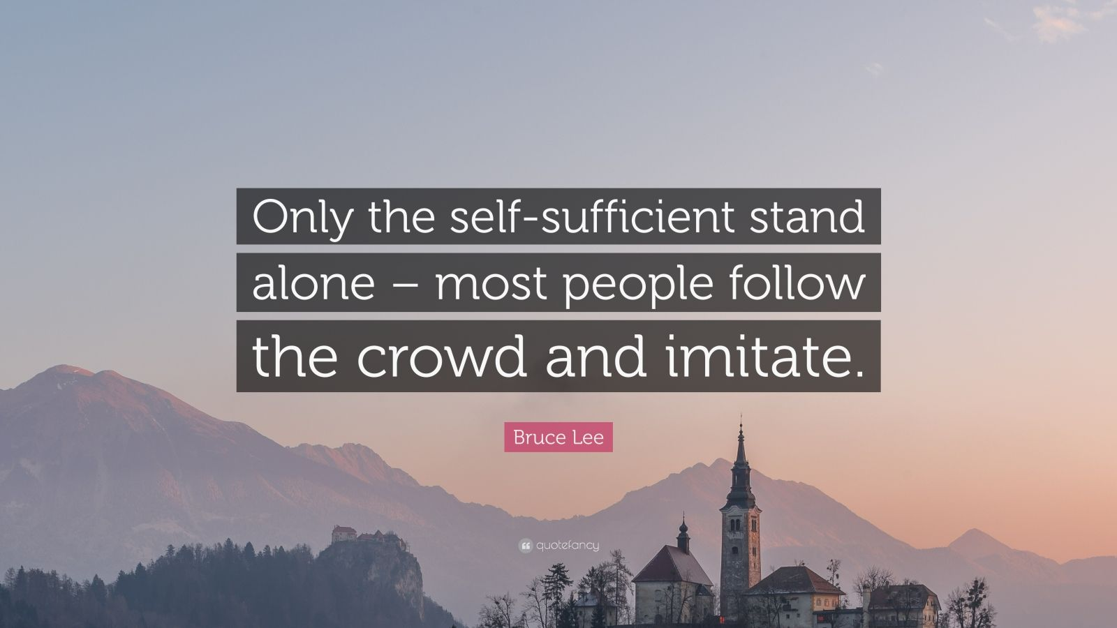 """Bruce Lee Quote: """"Only the self-sufficient stand alone – most people follow the crowd and imitate."""""""