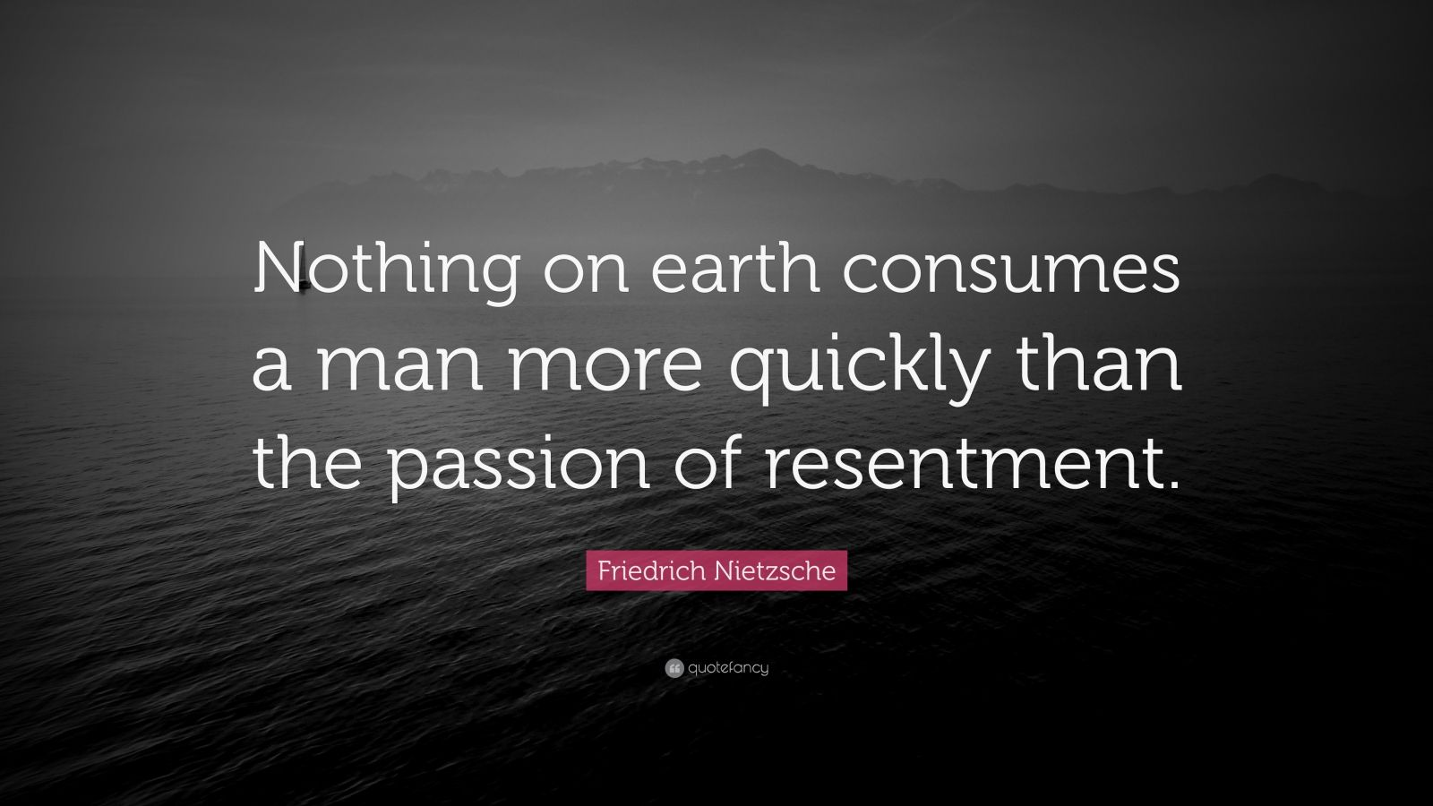 """Friedrich Nietzsche Quote: """"Nothing on earth consumes a man more quickly than the passion of resentment."""""""