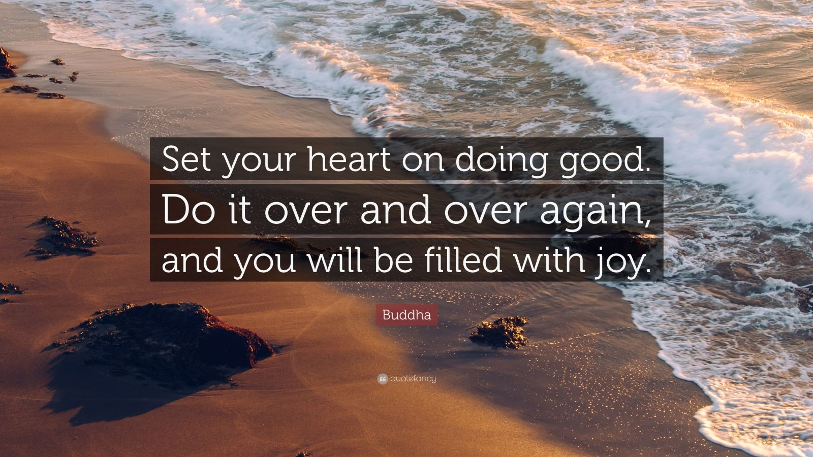 """Buddha Quote: """"Set your heart on doing good. Do it over and over again, and you will be filled with joy."""""""