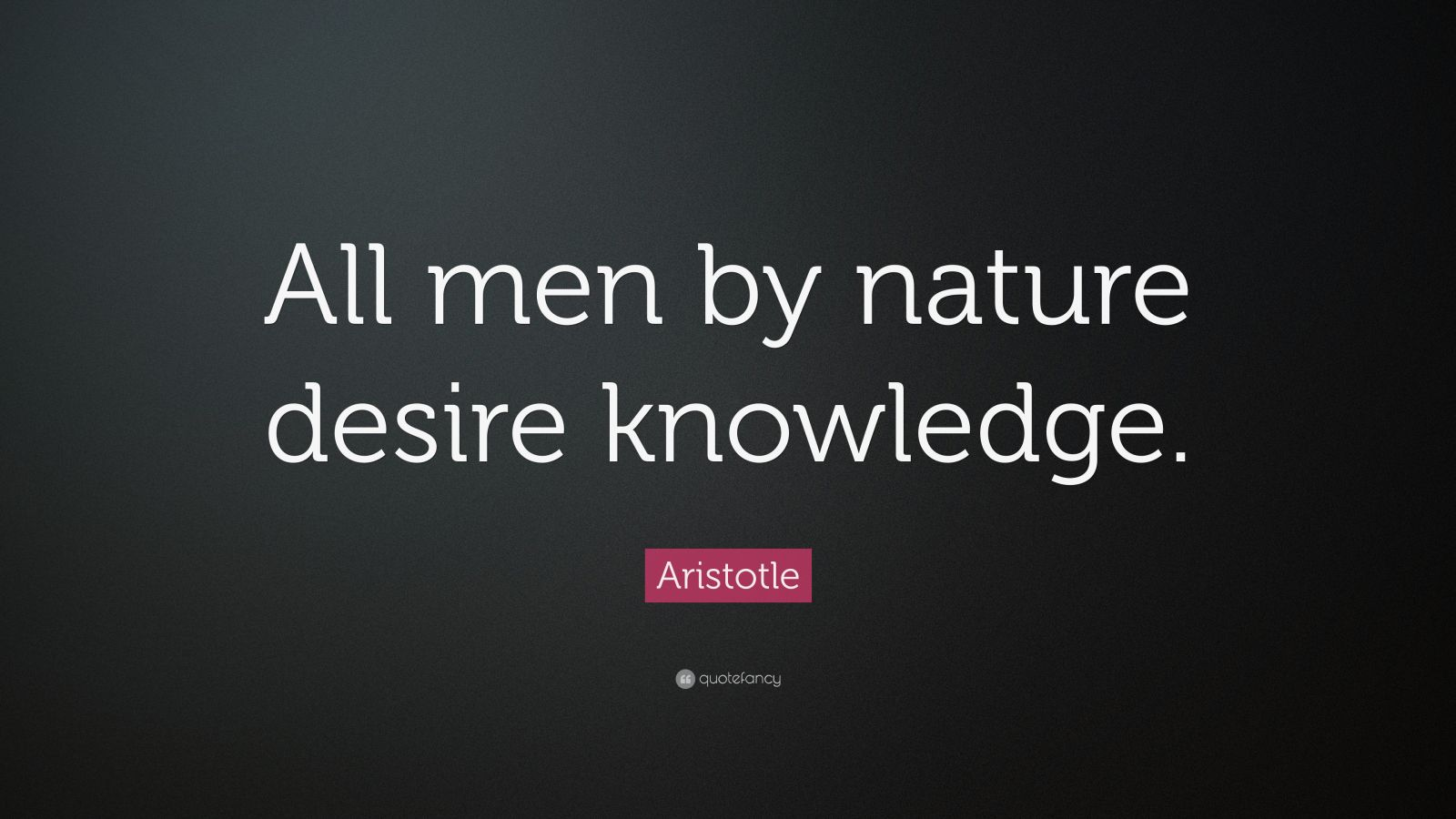 all men by nature desire knowledge Buy 'all men by nature desire knowledge' by bigsermons as a t-shirt, classic t-shirt, tri-blend t-shirt, lightweight hoodie, women's fitted scoop t-shirt, women's fitted v-neck t-shirt, women's relaxed fit t-shirt, graphic t-shirt, women's.