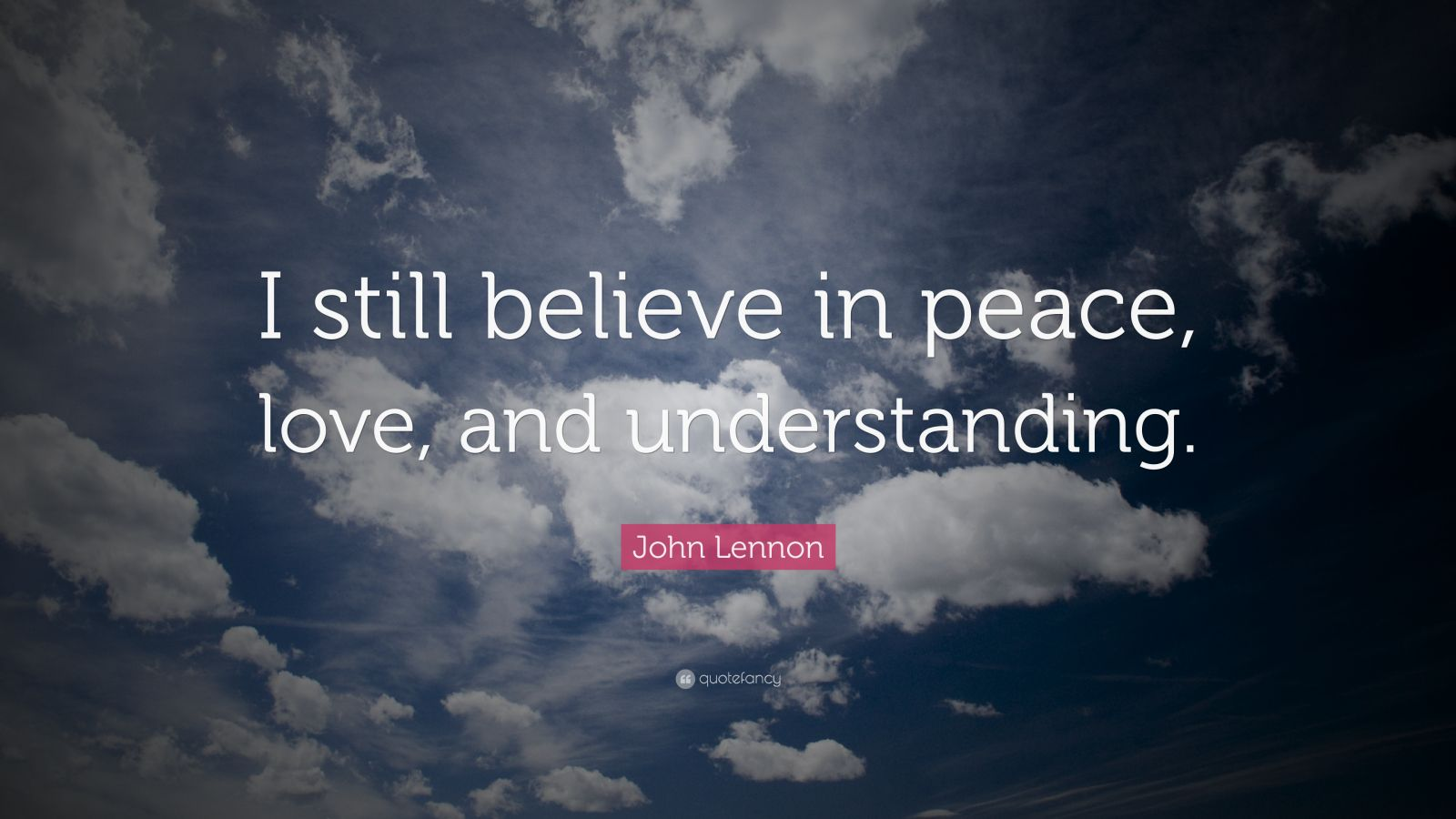 """John Lennon Quote: """"I Still Believe In Peace, Love, And"""