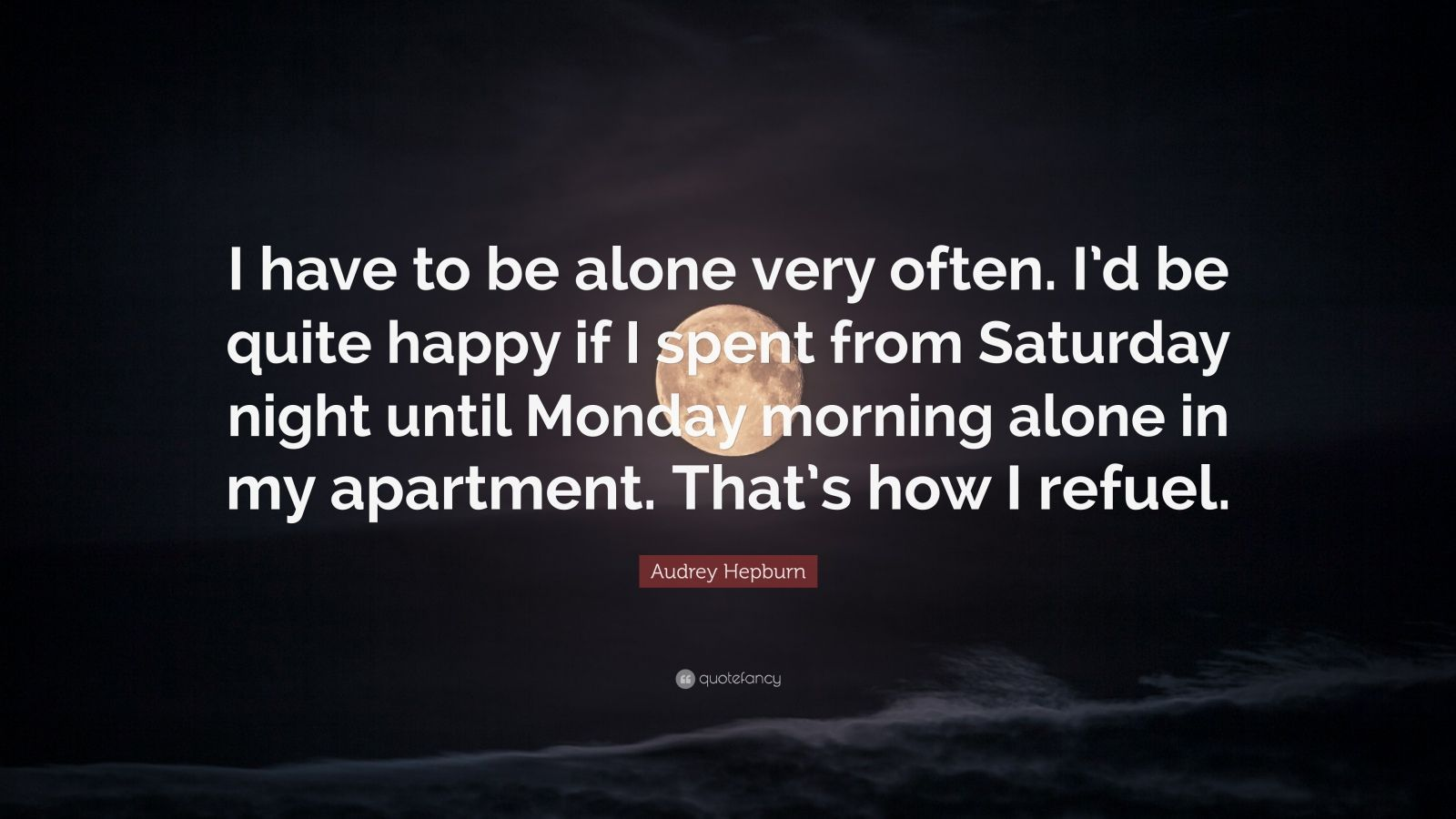 Audrey Hepburn Quote: €�i Have To Be Alone Very Often I'd How