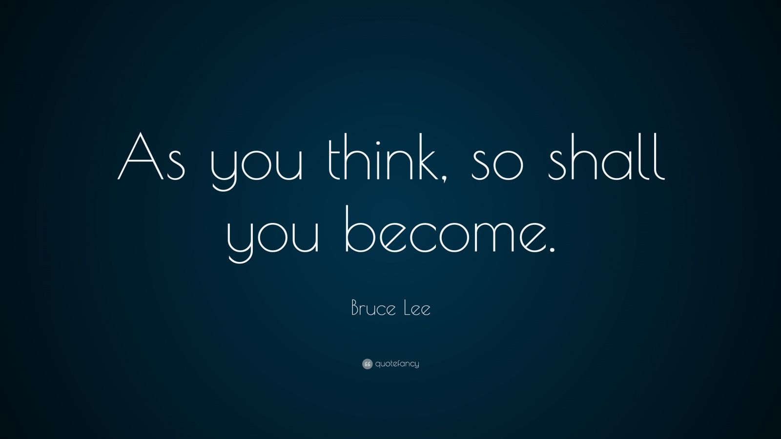 "Bruce Lee Quote: ""As you think, so shall you become."""