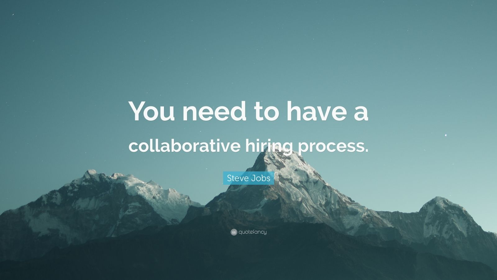 """Steve Jobs Quote: """"You need to have a collaborative hiring process."""""""