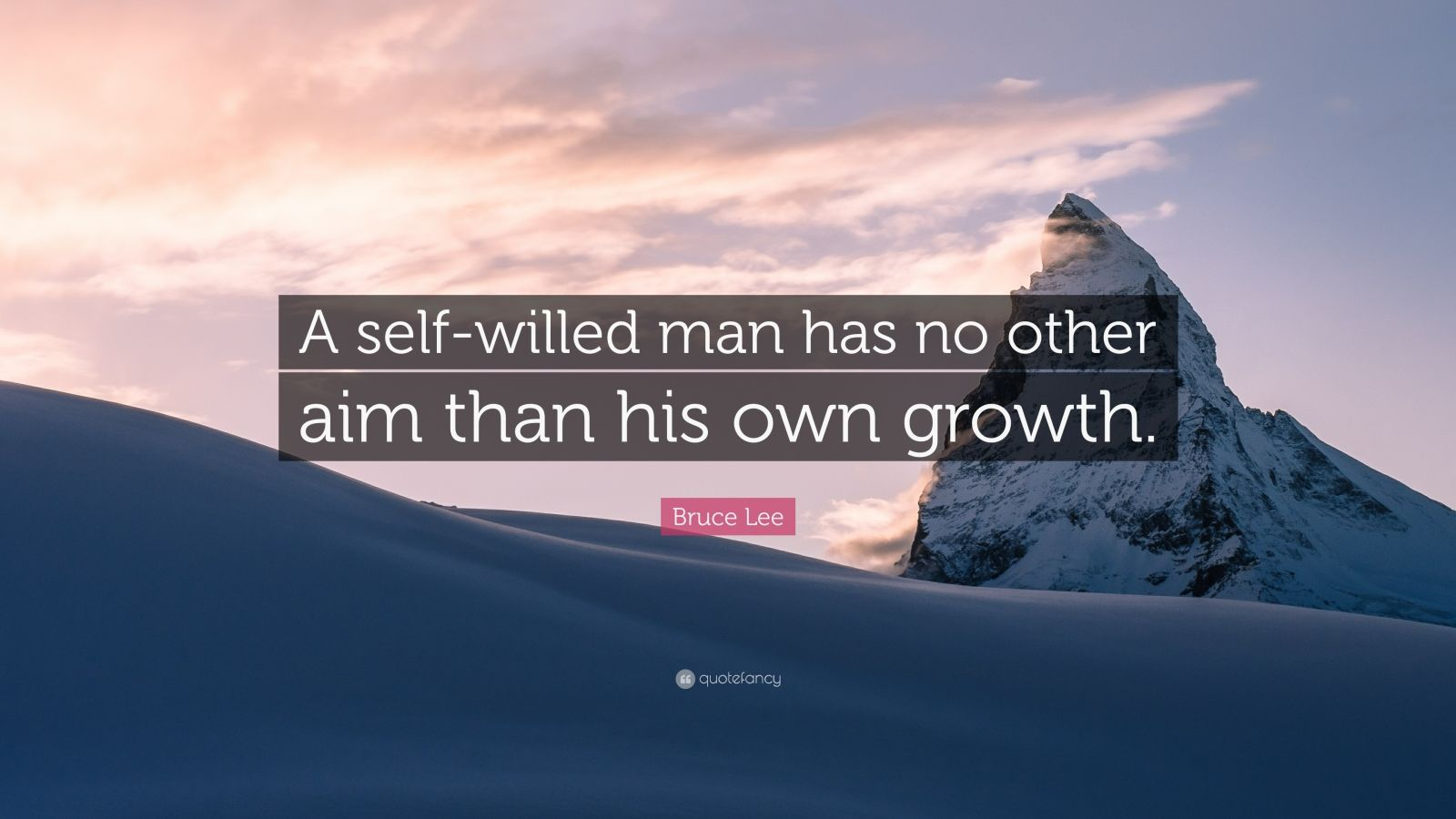 "Bruce Lee Quote: ""A self-willed man has no other aim than his own growth."""