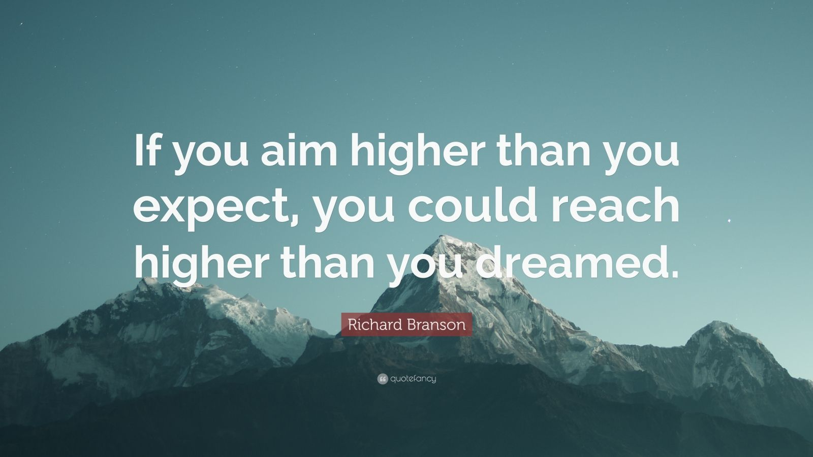 "Richard Branson Quote: ""If you aim higher than you expect, you could reach higher than you dreamed."""