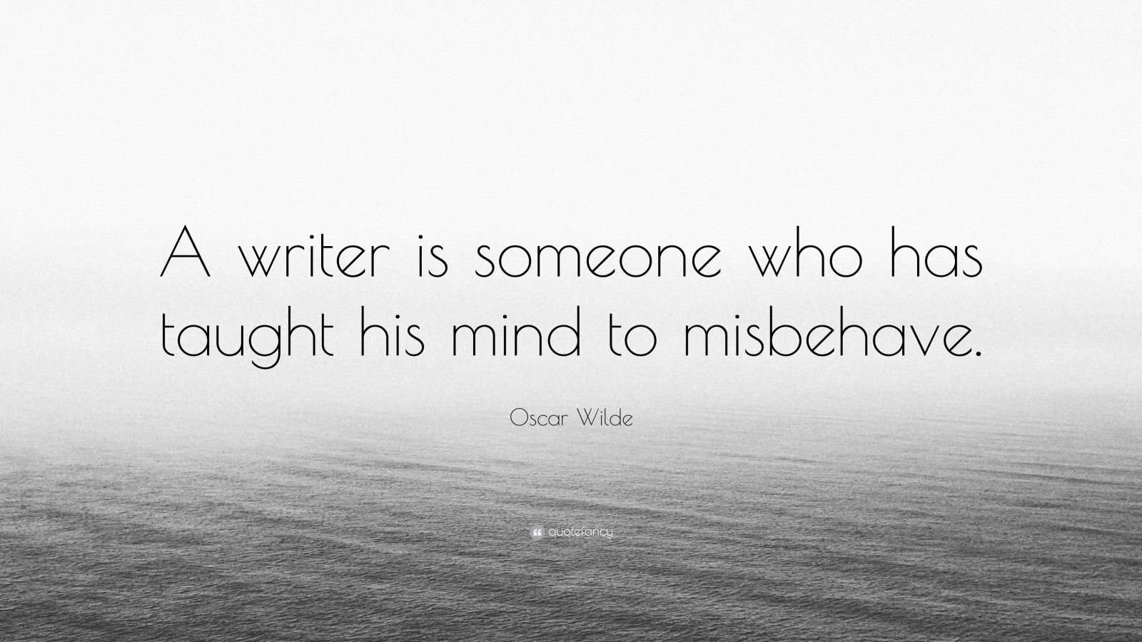 "Oscar Wilde Quote: ""A writer is someone who has taught his mind to misbehave."""
