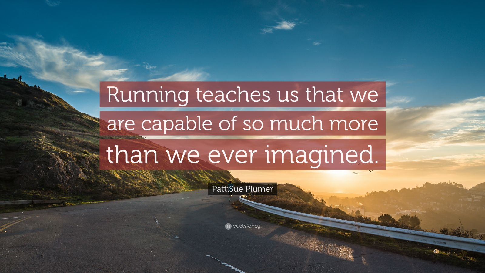 "PattiSue Plumer Quote: ""Running teaches us that we are capable of so much more than we ever imagined."""