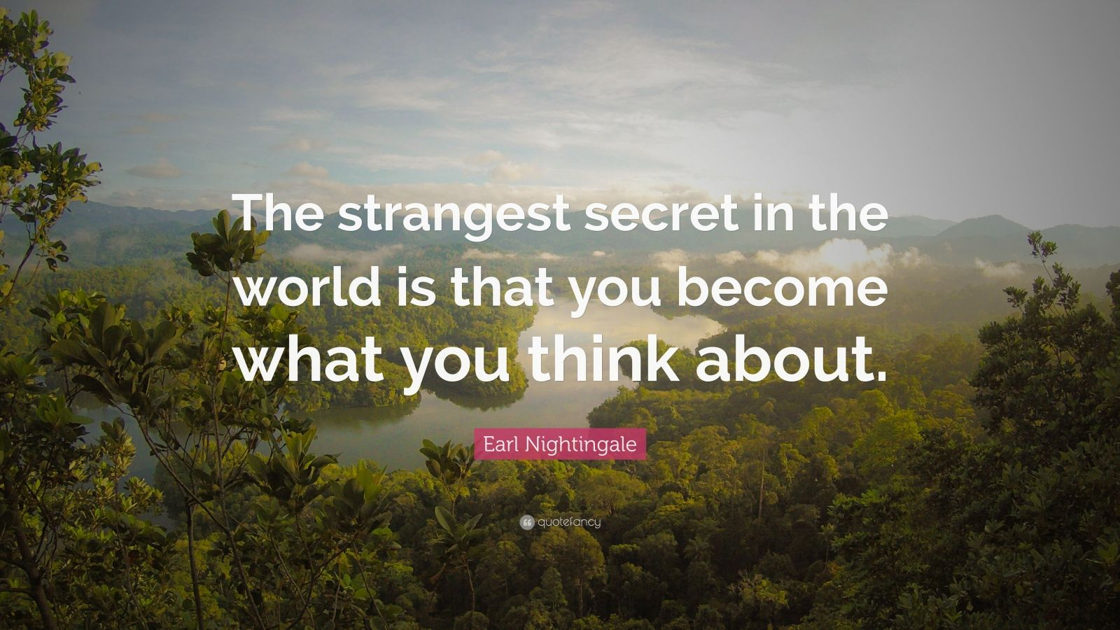 "Earl Nightingale Quote: ""The strangest secret in the world is that you become what you think about."""