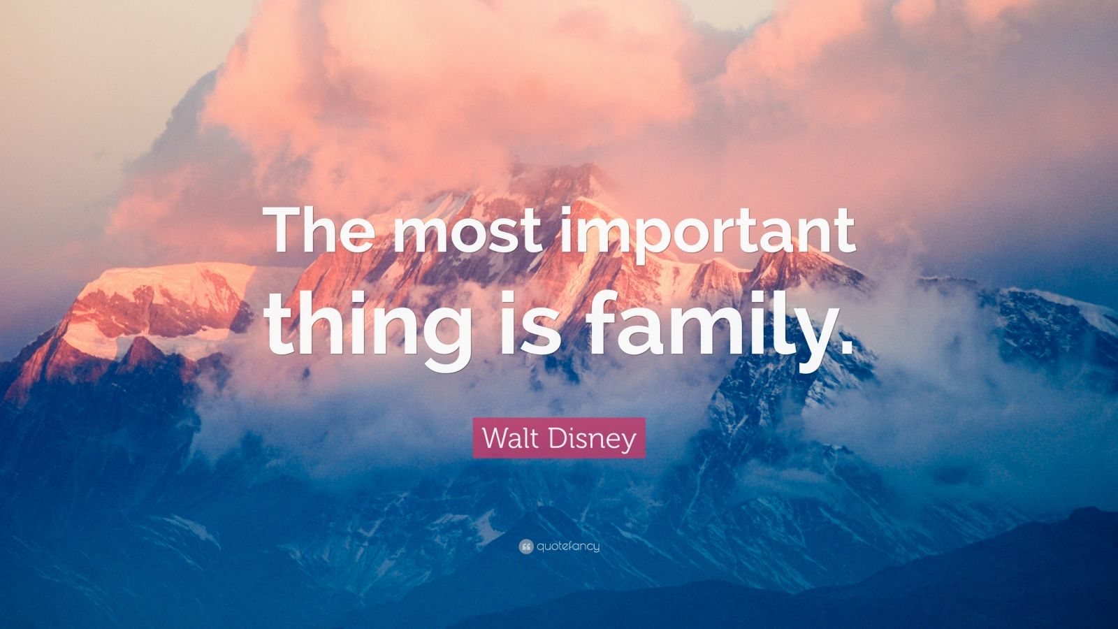 """Walt Disney Quote: """"The most important thing is family."""""""