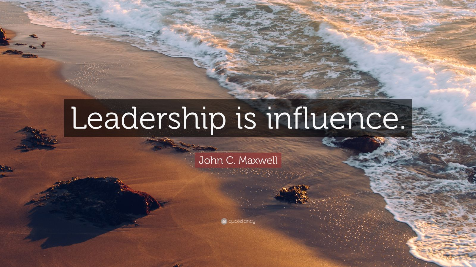 "John C. Maxwell Quote: ""Leadership is influence."""