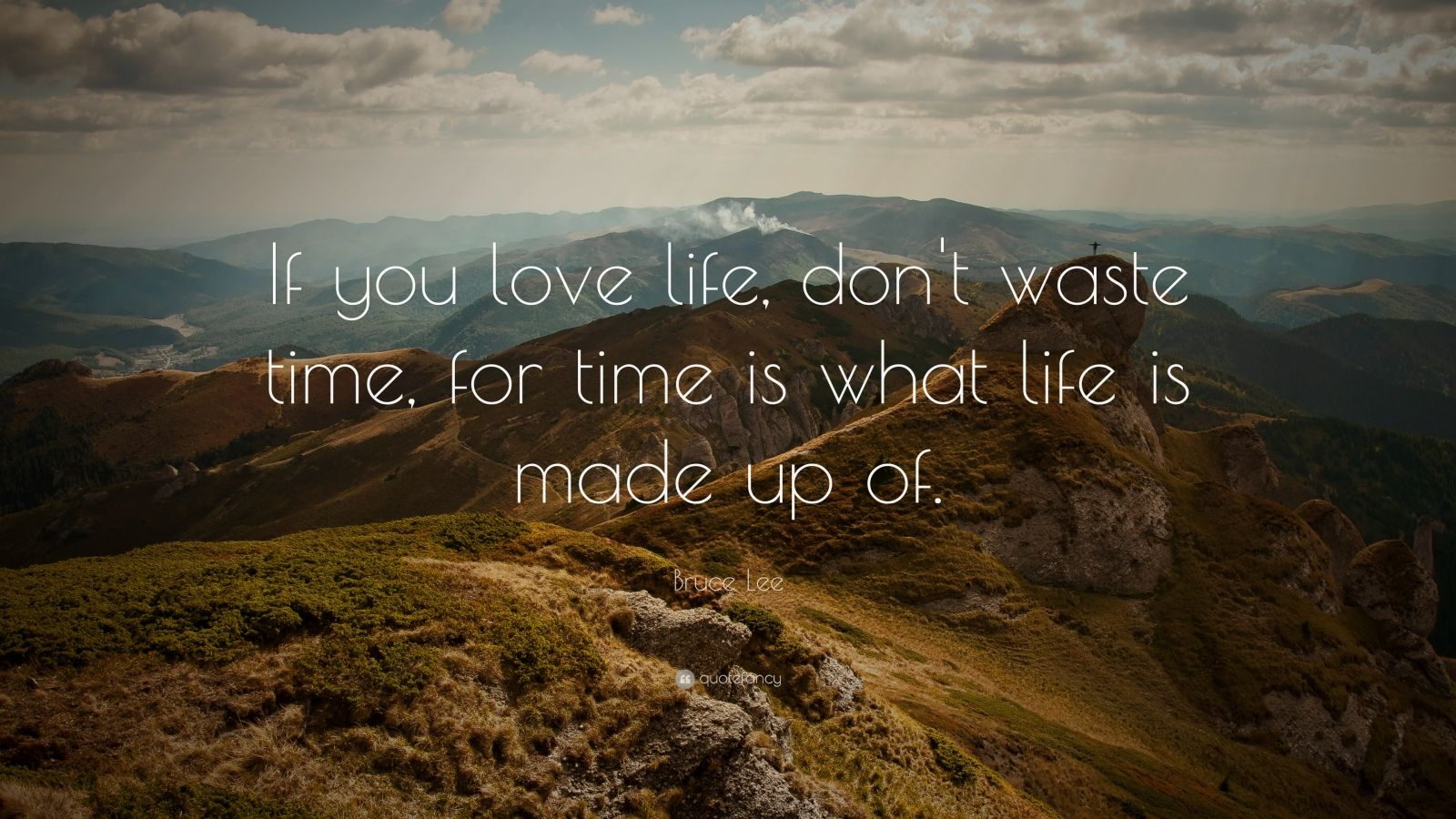 "Bruce Lee Quote: ""If you love life, don't waste time, for time is what life is made up of."""