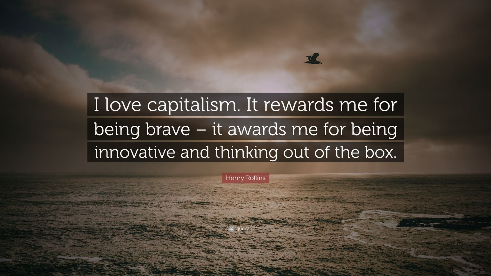 "Henry Rollins Quote: ""I love capitalism. It rewards me for ..."