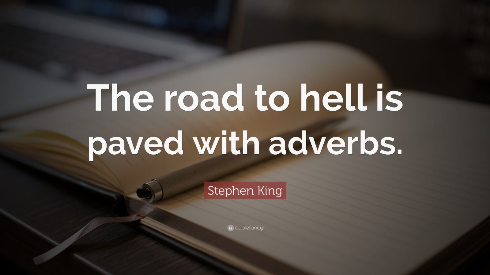 "Stephen King Quote: ""The road to hell is paved with adverbs."""