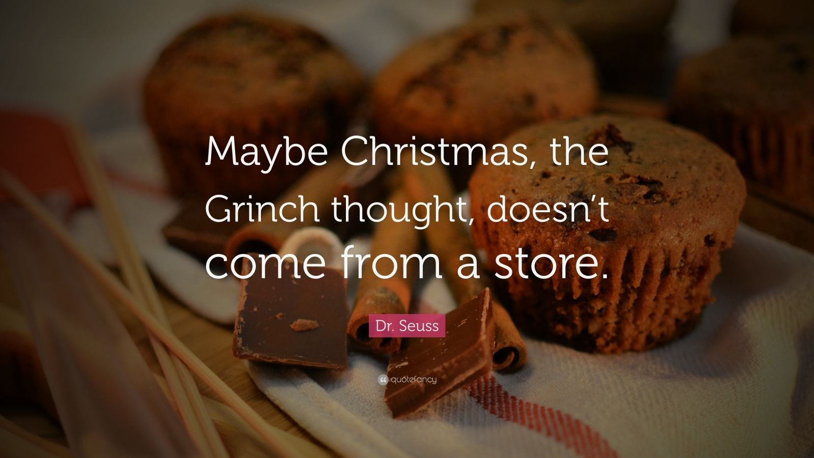 """Dr. Seuss Quote: """"Maybe Christmas, The Grinch Thought"""