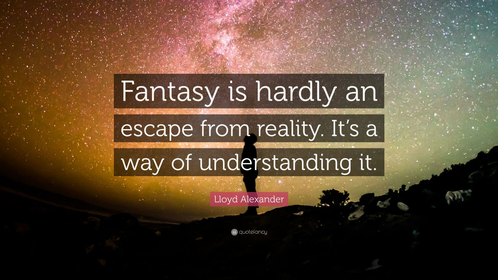 "Lloyd Alexander Quote: ""Fantasy is hardly an escape from reality. It's a way of understanding it."""
