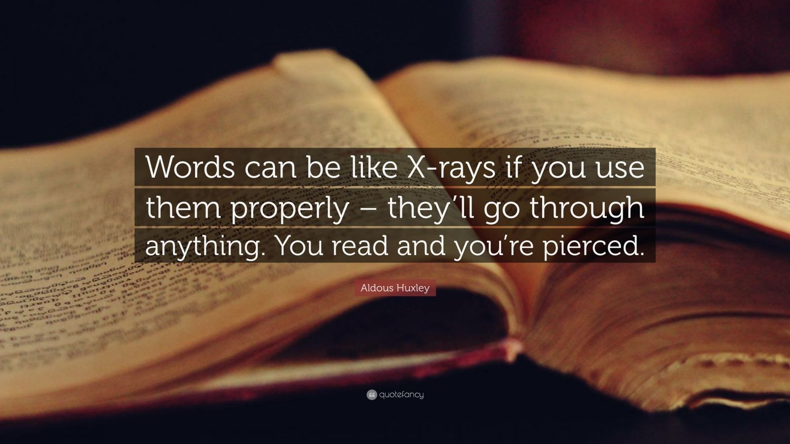 """Aldous Huxley Quote: """"Words can be like X-rays if you use them properly – they'll go through anything. You read and you're pierced."""""""