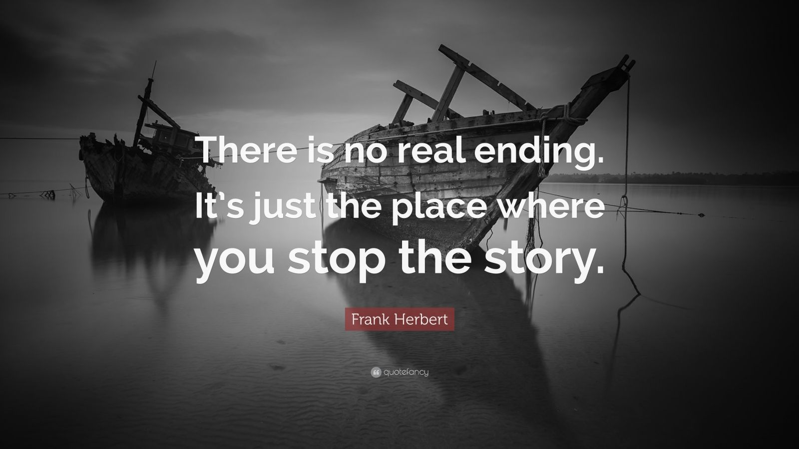 """Frank Herbert Quote: """"There is no real ending. It's just the place where you stop the story."""""""
