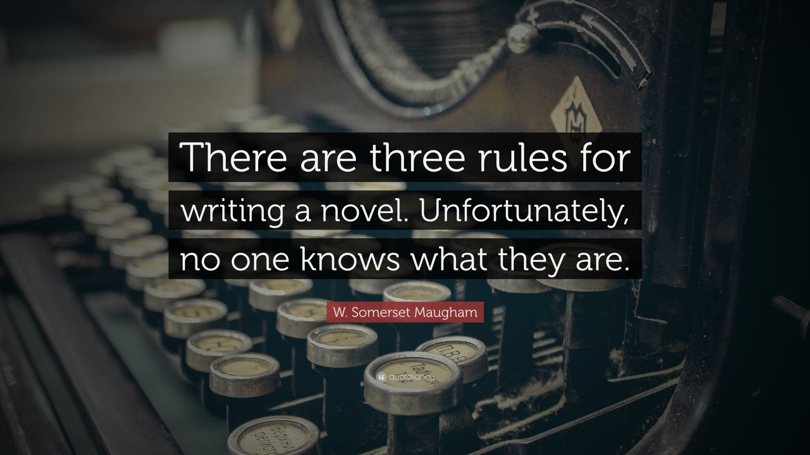 """W. Somerset Maugham Quote: """"There are three rules for writing a novel. Unfortunately, no one knows what they are."""""""
