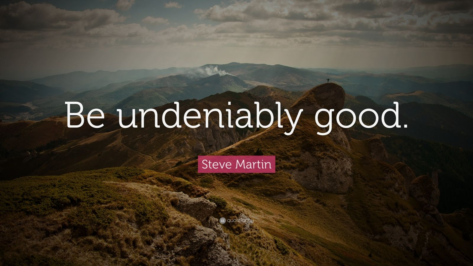 "Steve Martin Quote: ""Be undeniably good."""
