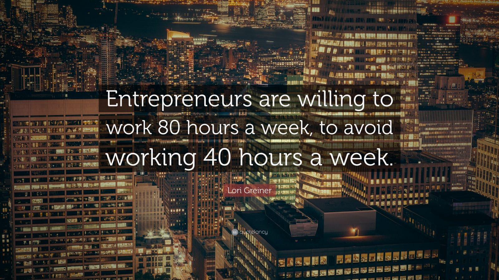 "Lori Greiner Quote: ""Entrepreneurs are willing to work 80 hours a week, to avoid working 40 hours a week."""