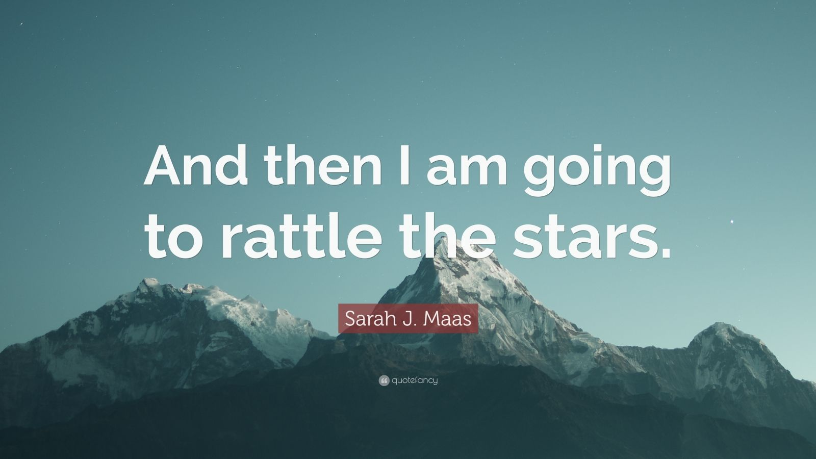 "Sarah J. Maas Quote: ""And Then I Am Going To Rattle The"