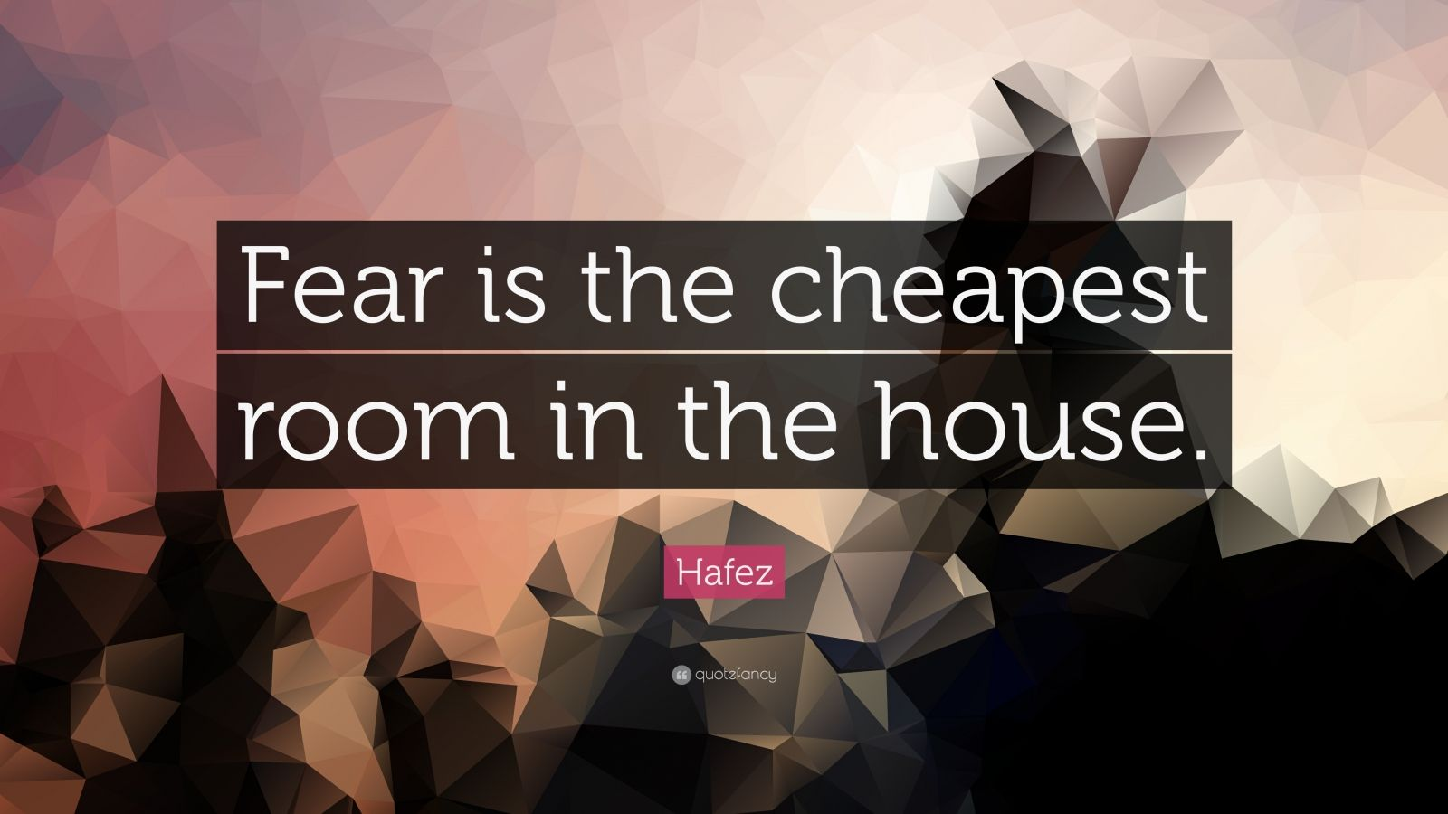 Fear Is The Cheapest Room In The House