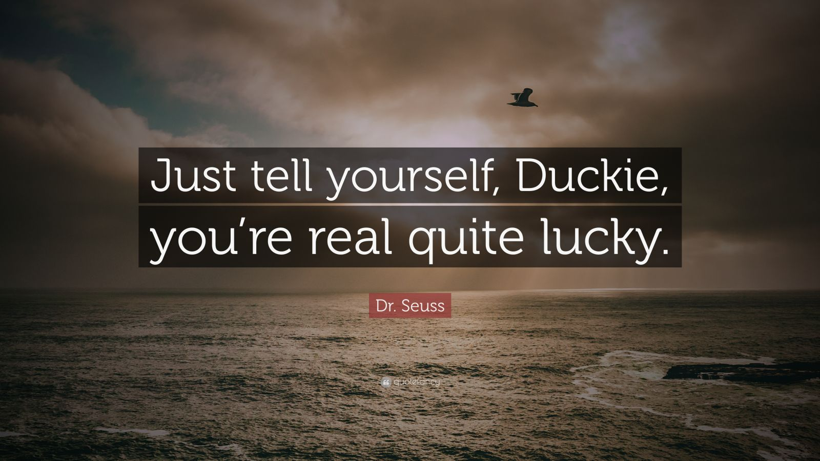 """Dr. Seuss Quote: """"Just tell yourself, Duckie, you're real quite lucky."""""""