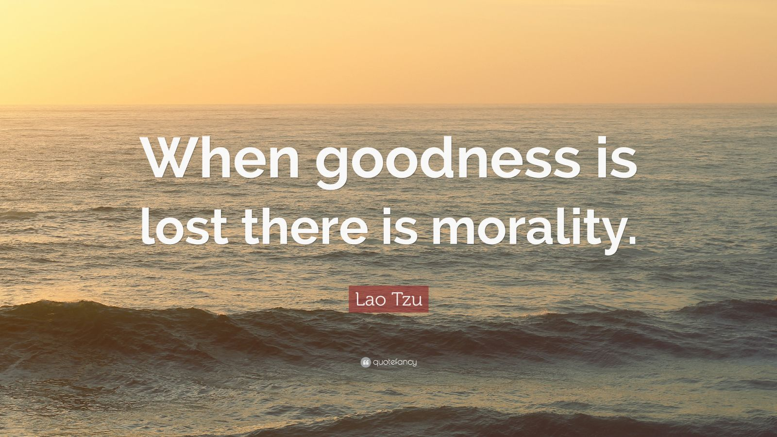 """Lao Tzu Quote: """"When goodness is lost there is morality."""""""