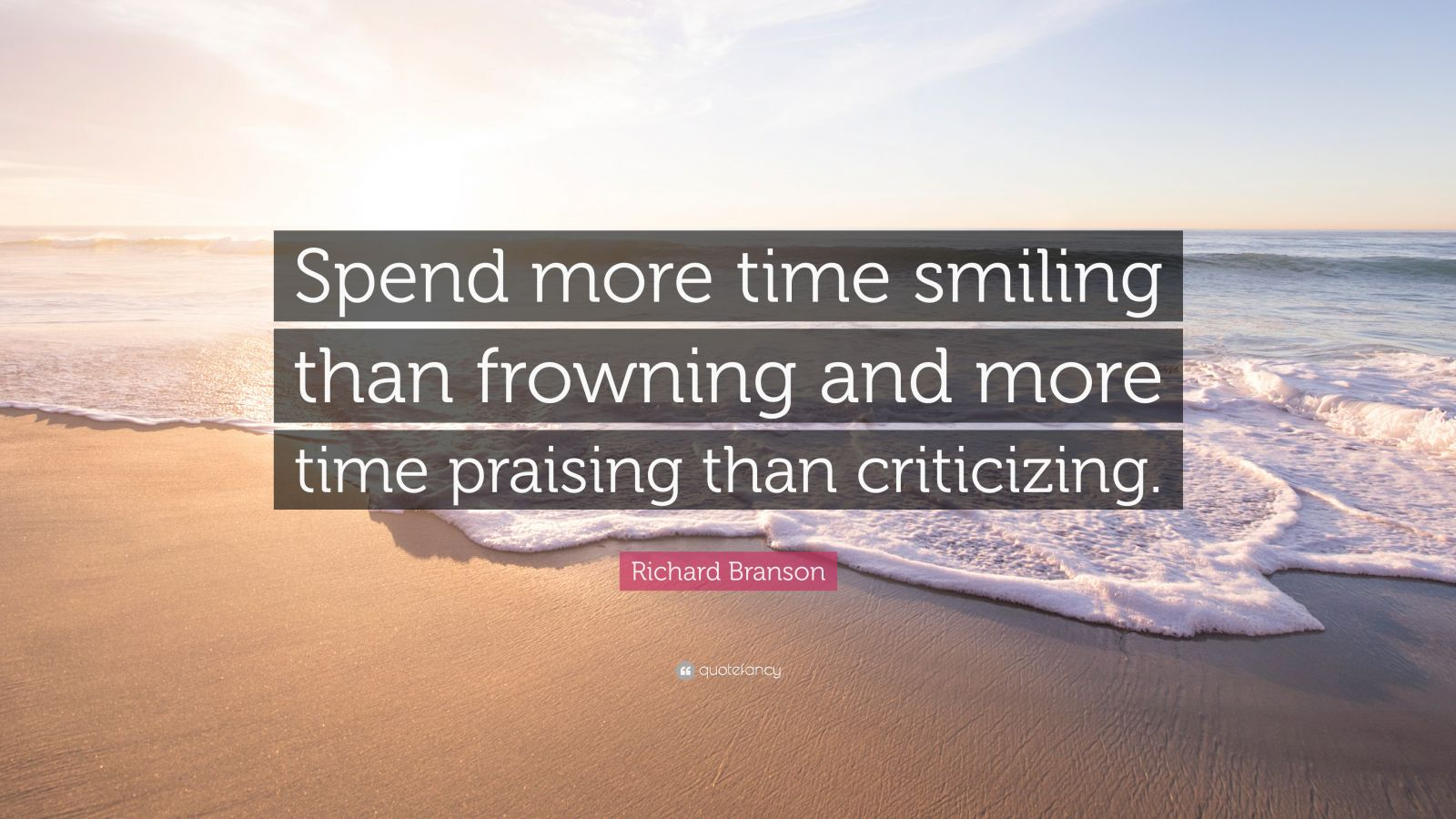 "Richard Branson Quote: ""Spend more time smiling than frowning and more time praising than criticizing."""