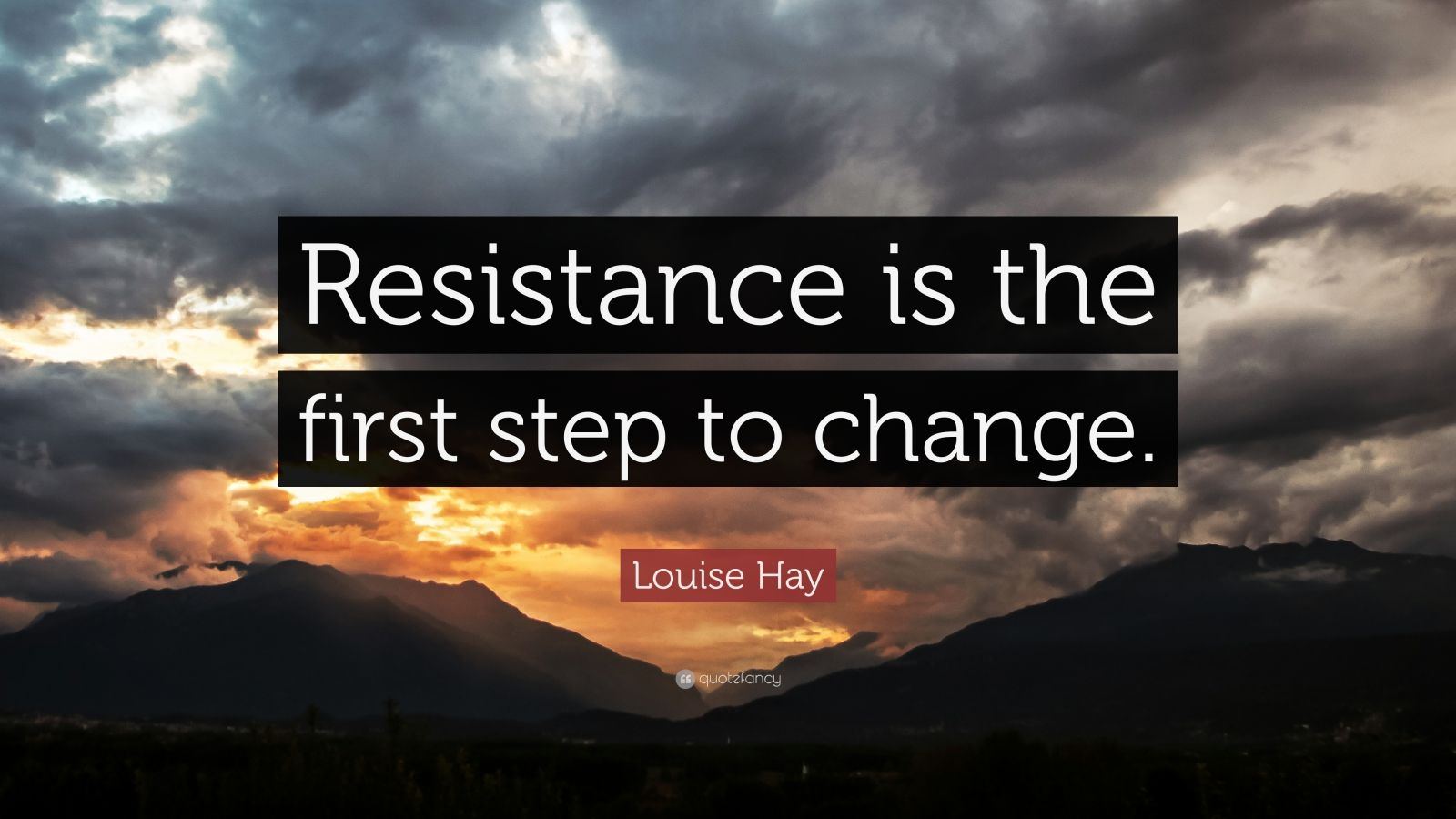 Louise Hay Quote   U201cresistance Is The First Step To Change