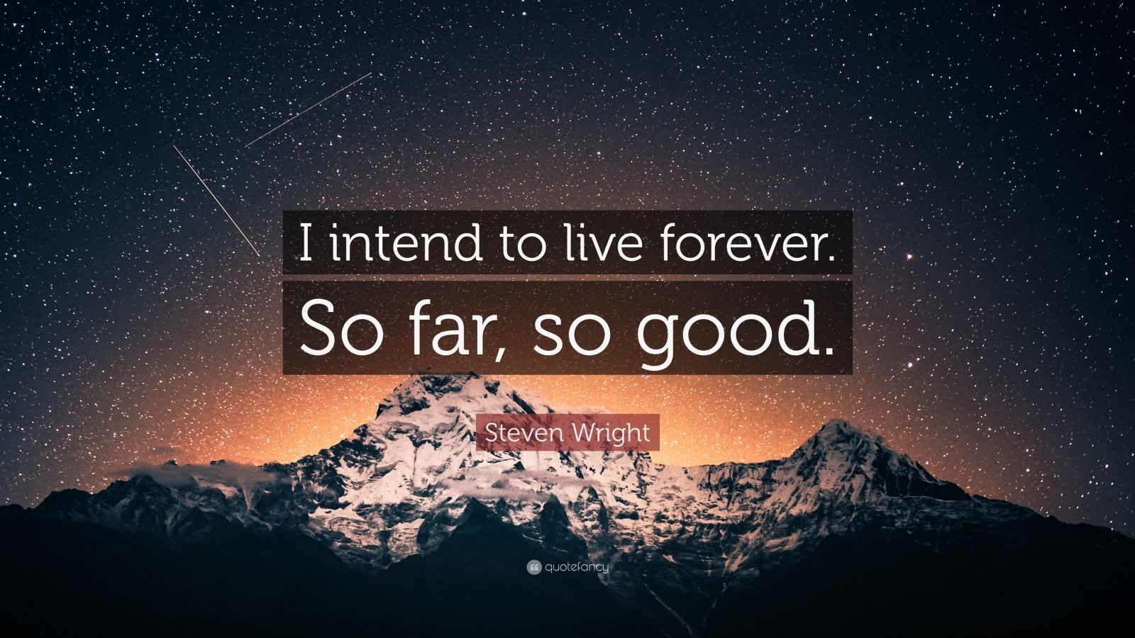 "Steven Wright Quote: ""I intend to live forever. So far, so good."""