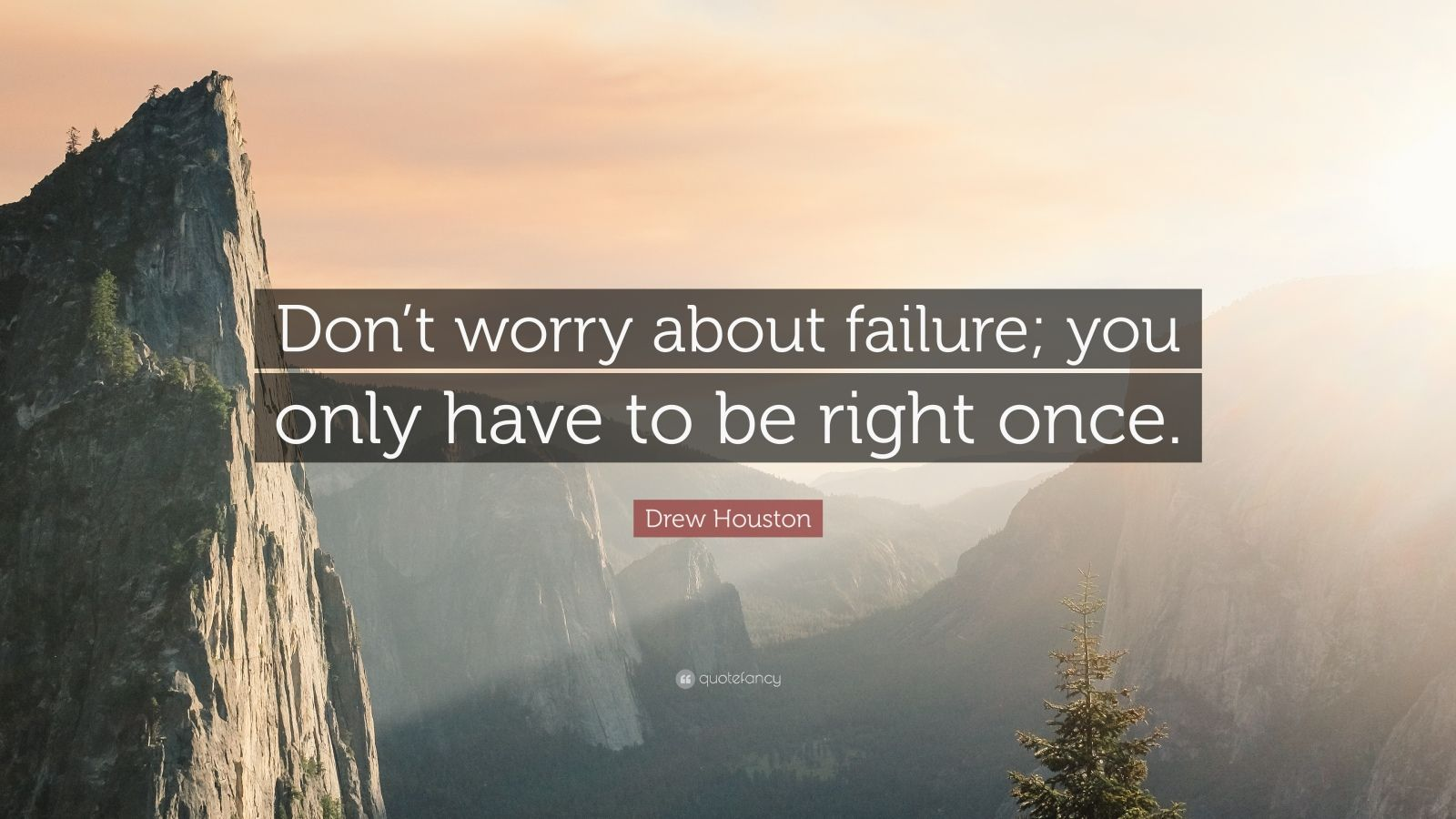 "Drew Houston Quote: ""Don't worry about failure; you only have to be right once."""