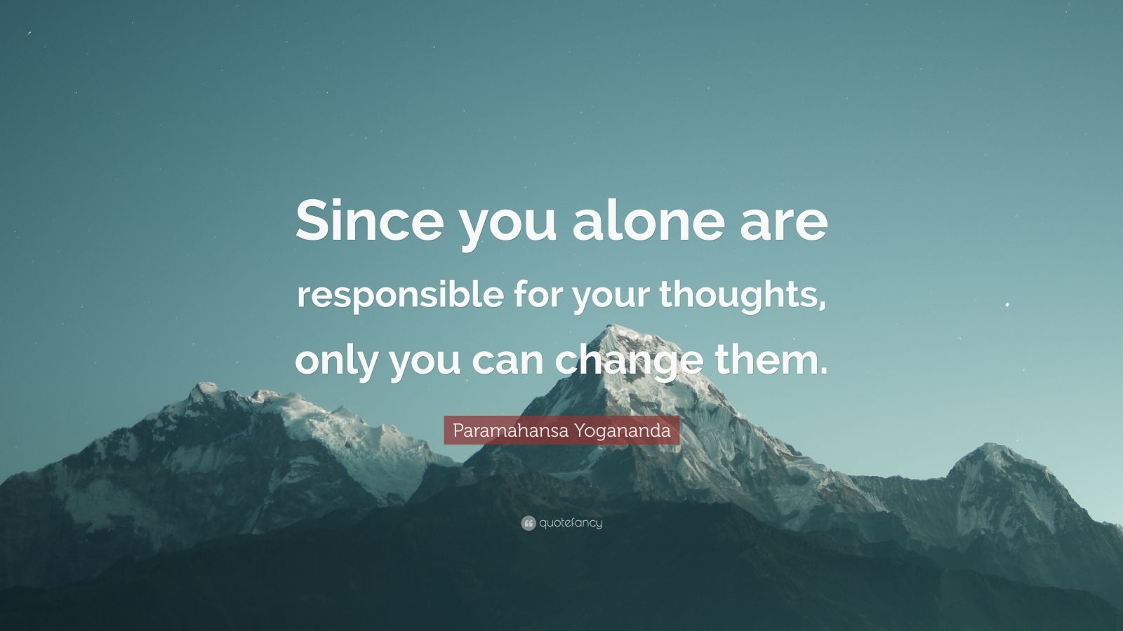 "Paramahansa Yogananda Quote: ""Since you alone are responsible for your thoughts, only you can change them."""