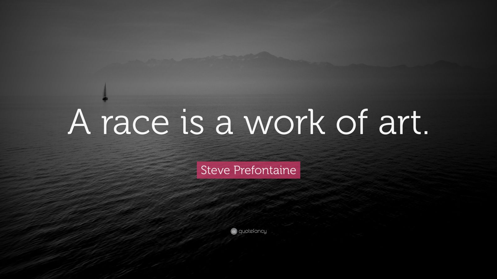 "Steve Prefontaine Quote: ""A race is a work of art."""