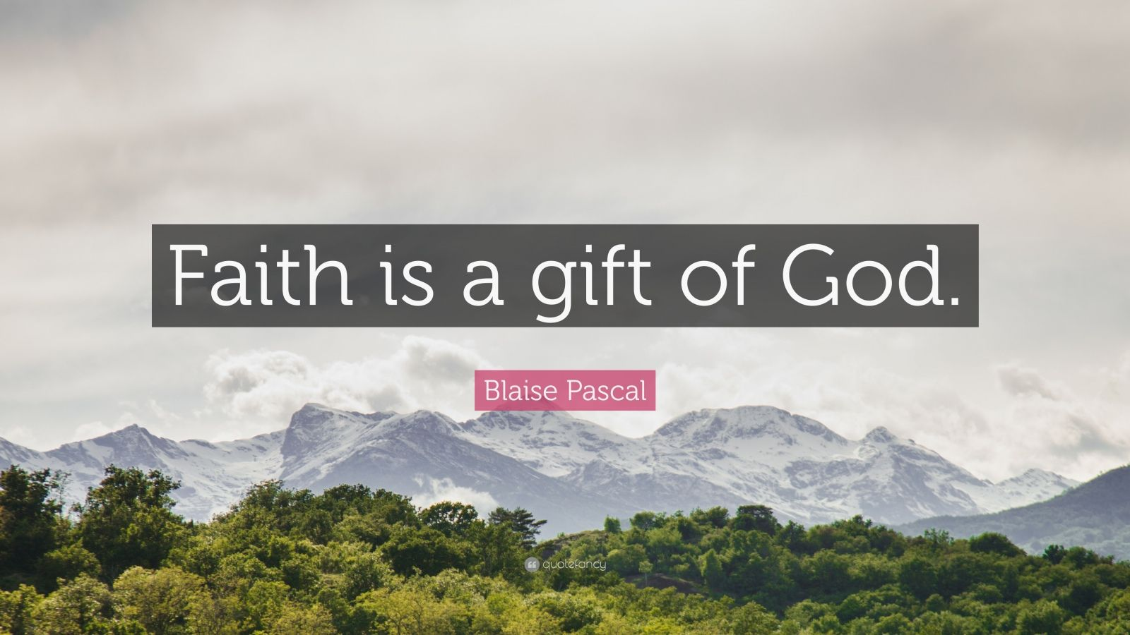 """Blaise Pascal Quote: """"Faith is a gift of God."""""""