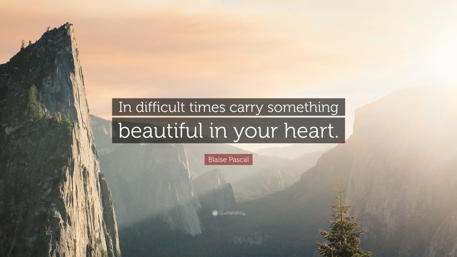 """Blaise Pascal Quote: """"In difficult times carry something beautiful in your heart."""""""