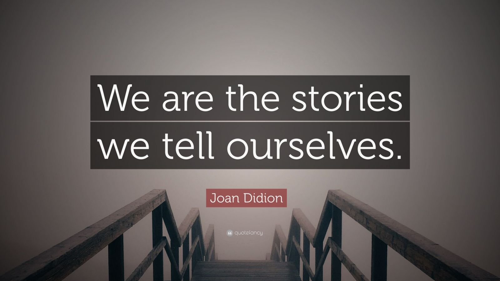 """Joan Didion Quote: """"We are the stories we tell ourselves."""""""