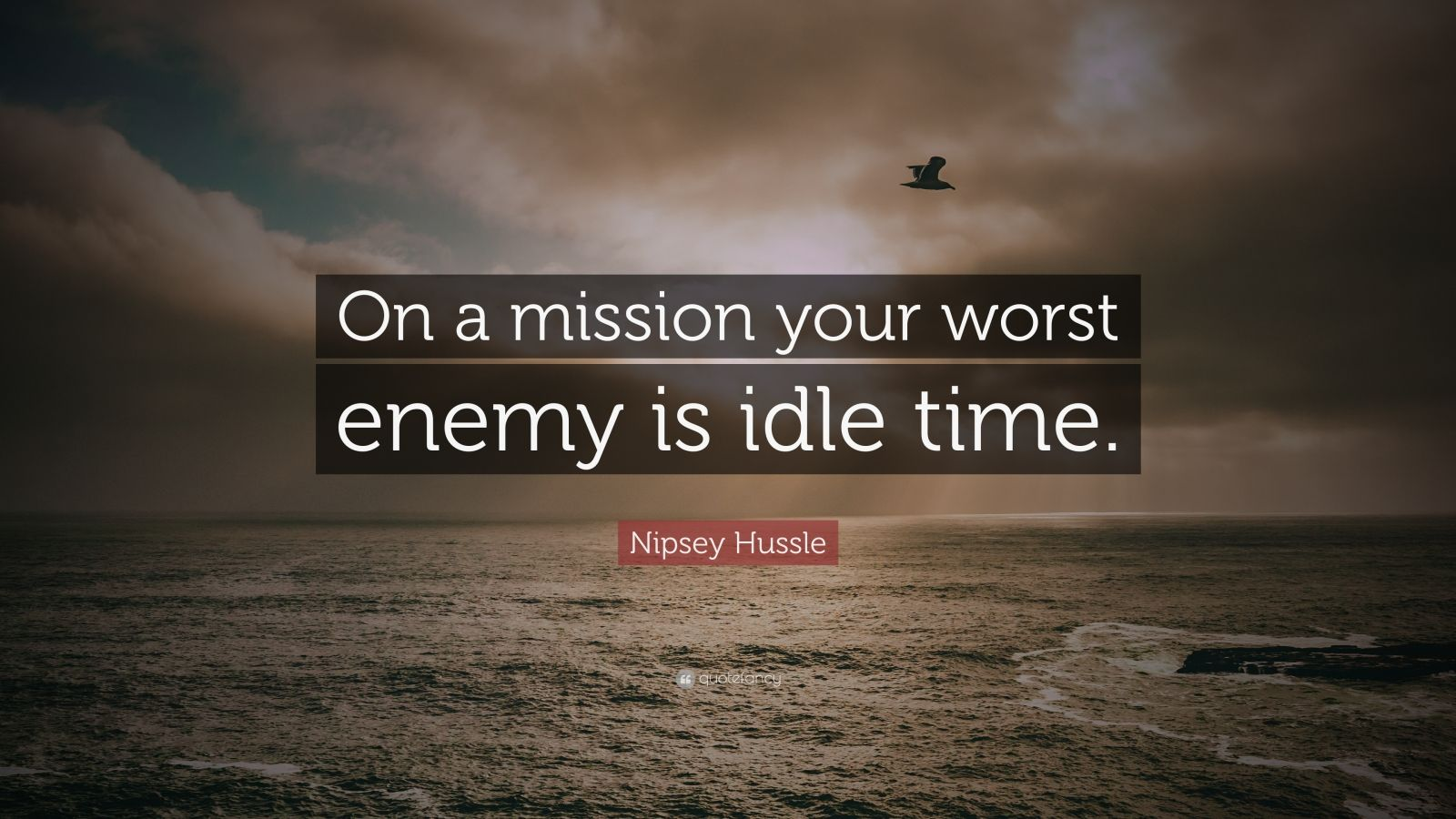 nipsey hussle quote   u201con a mission your worst enemy is