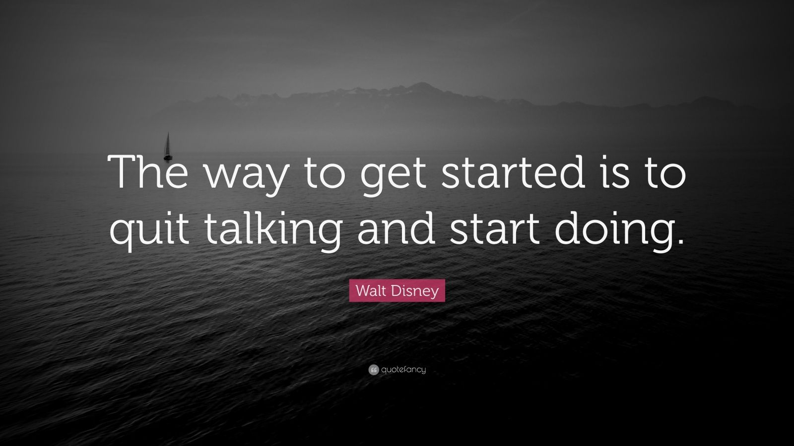 Walt disney quote the way to get started is to quit - Stop wishing start doing hd wallpaper ...