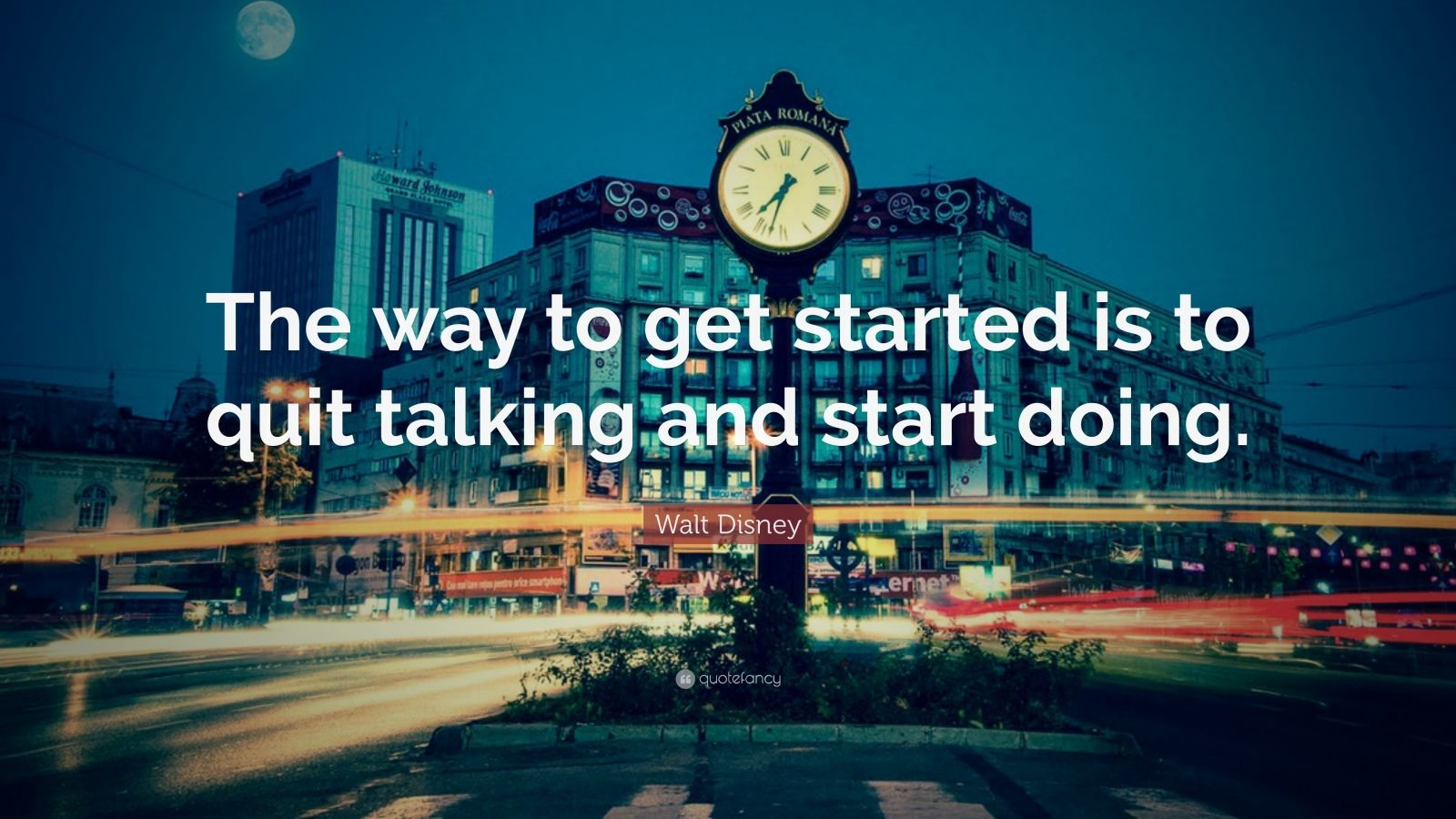 "Walt Disney Quote: ""The way to get started is to quit talking and start doing."""