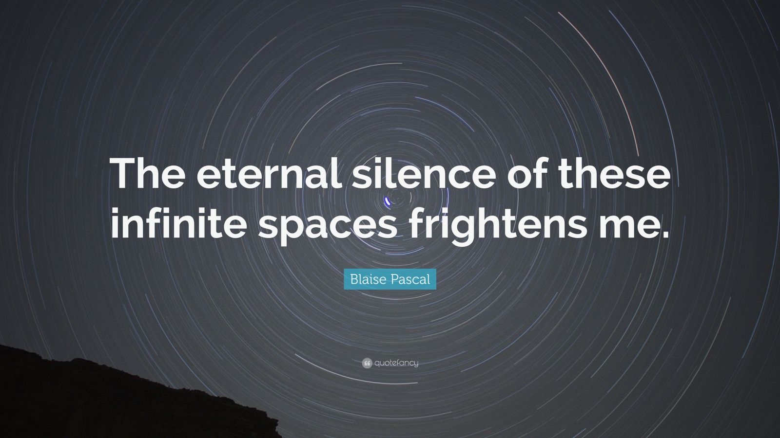 "Blaise Pascal Quote: ""The eternal silence of these infinite spaces frightens me."""