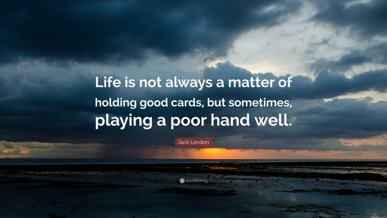 "Jack London Quote: ""Life Is Not Always A Matter Of Holding"