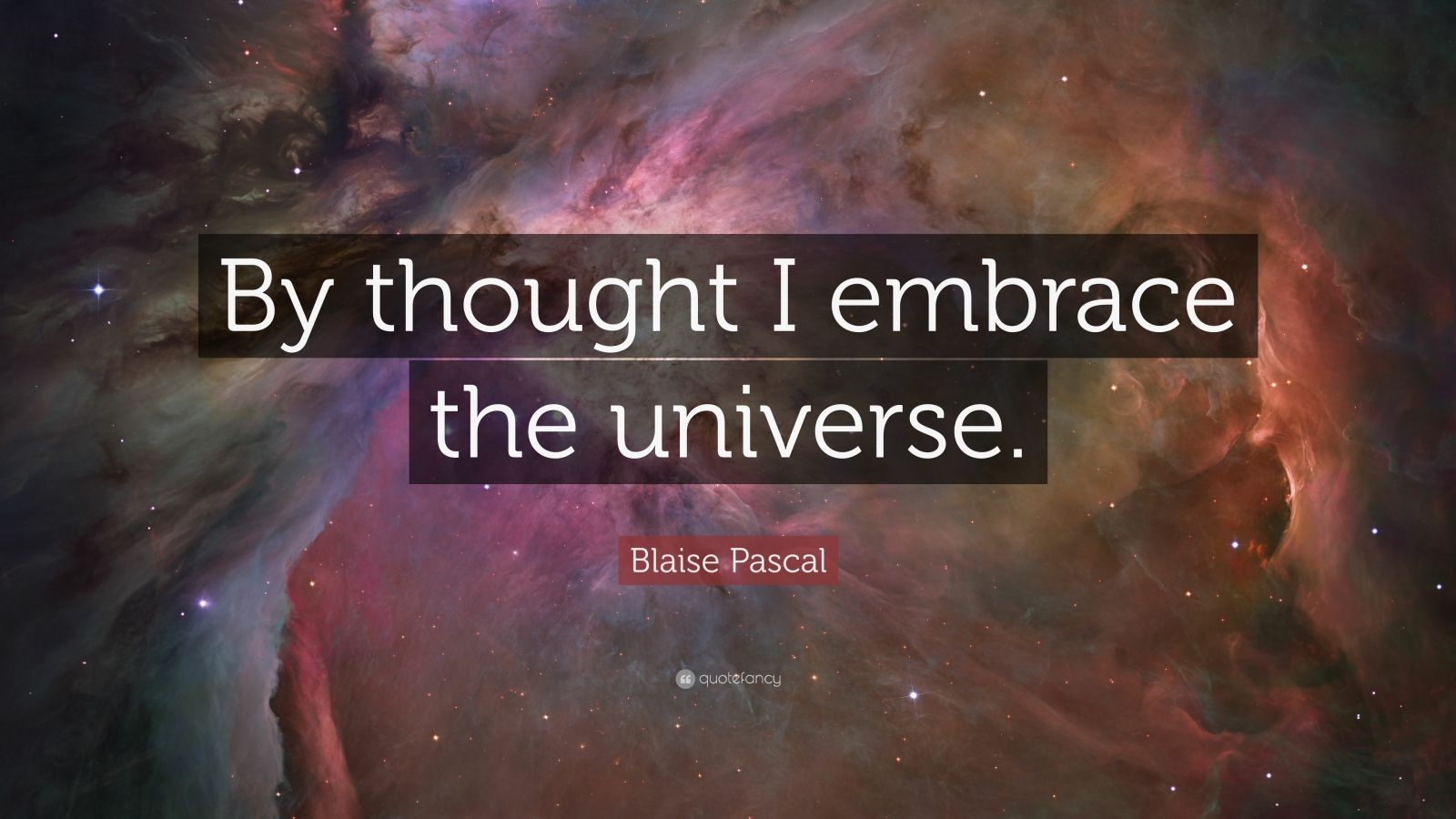 """Blaise Pascal Quote: """"By thought I embrace the universe."""""""