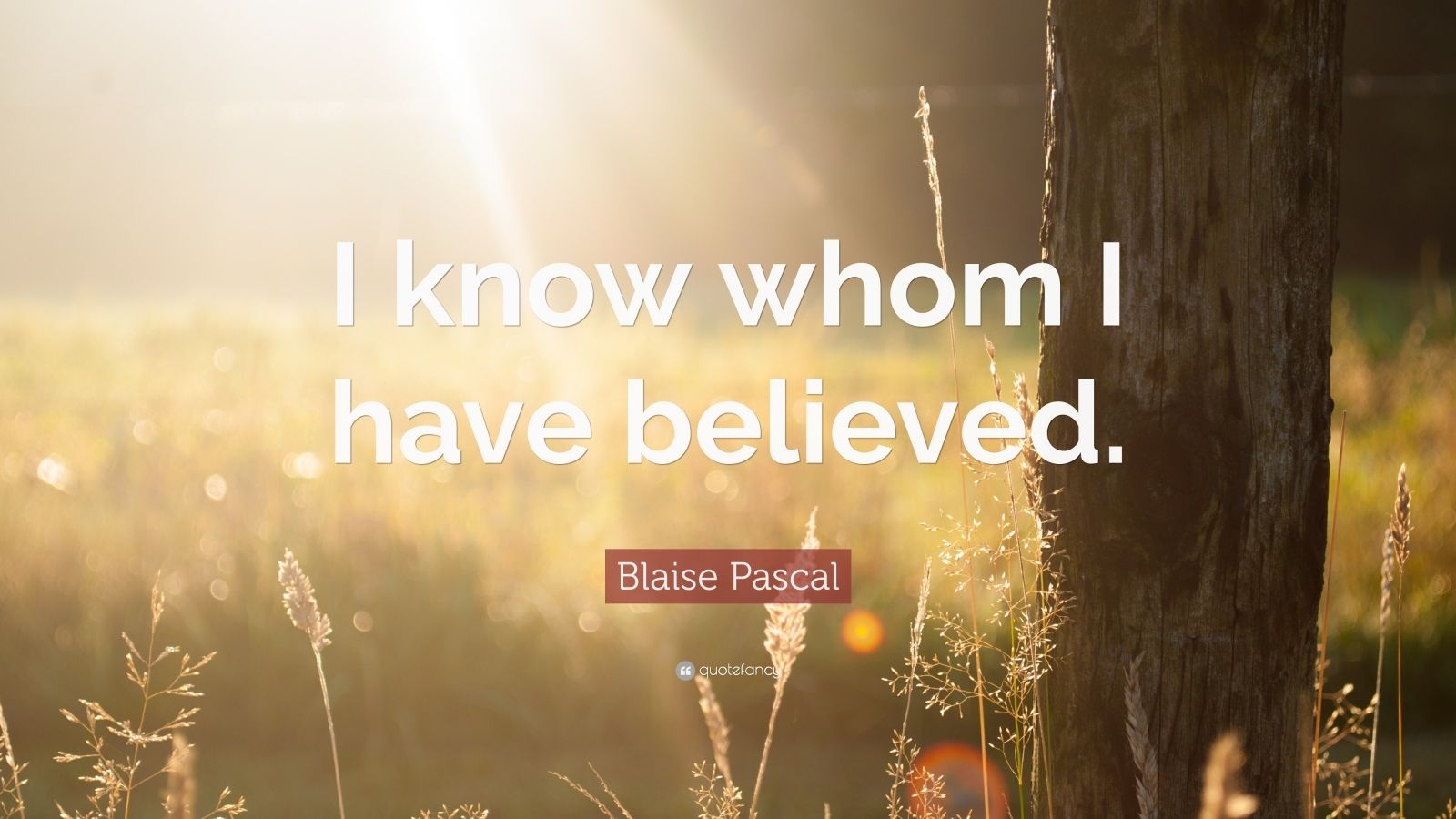 """Blaise Pascal Quote: """"I know whom I have believed."""""""