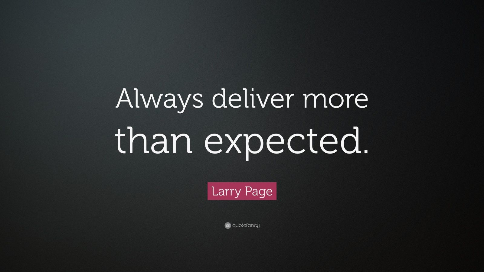 "Larry Page Quote: ""Always deliver more than expected."""