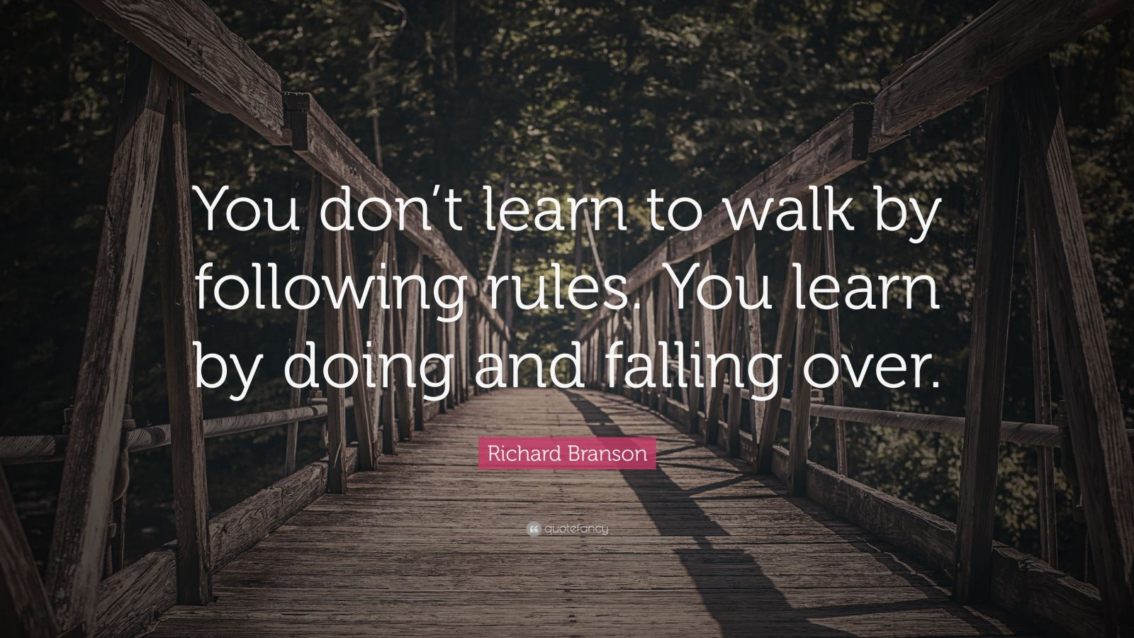 "Richard Branson Quote: ""You don't learn to walk by following rules. You learn by doing and falling over."""