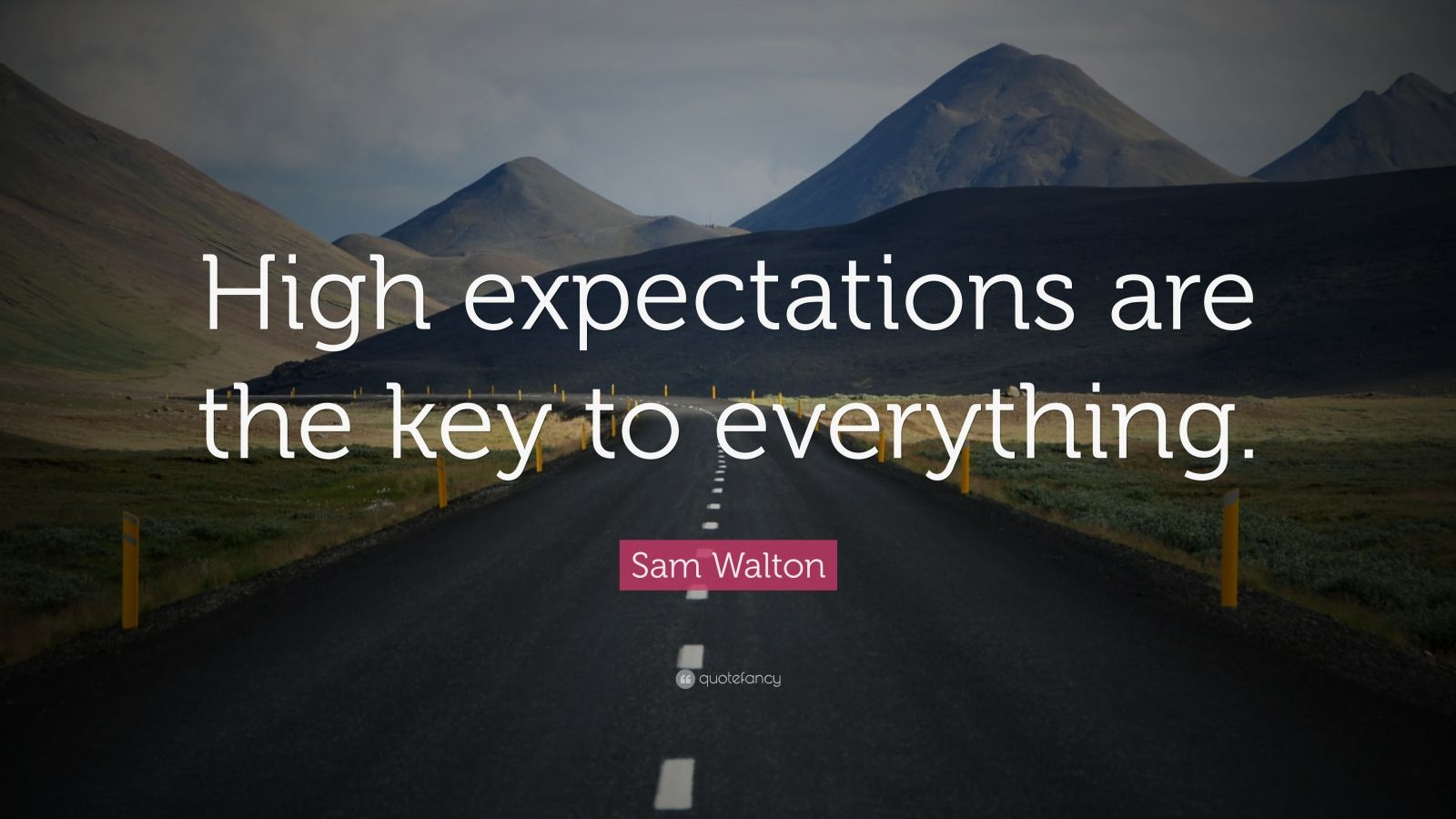 "Sam Walton Quote: ""High expectations are the key to everything."""