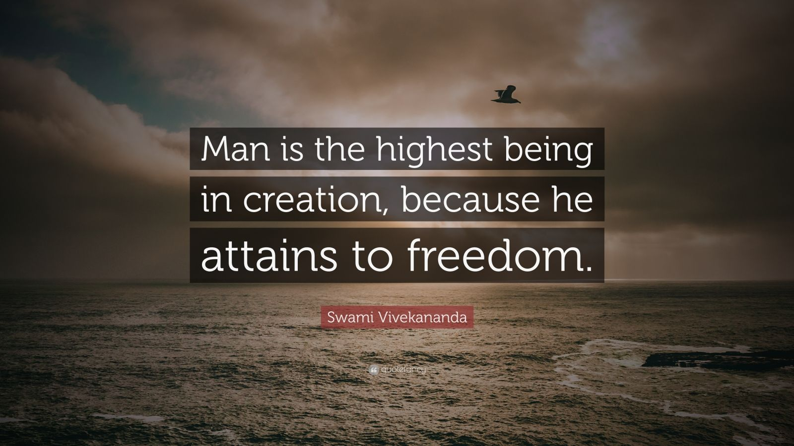 """Swami Vivekananda Quote: """"Man is the highest being in creation, because he attains to freedom."""""""