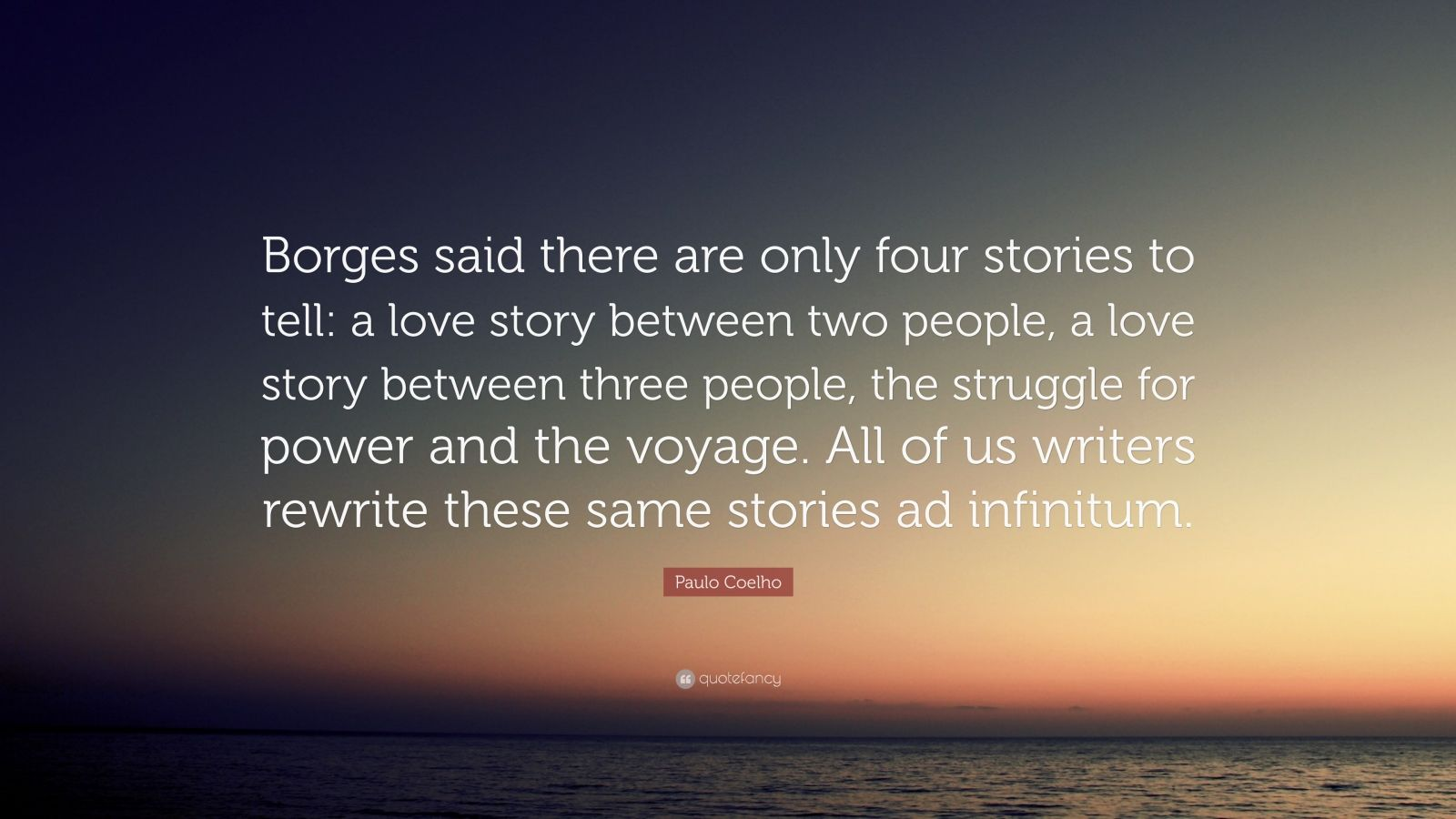 "Paulo Coelho Quote: ""Borges Said There Are Only Four"